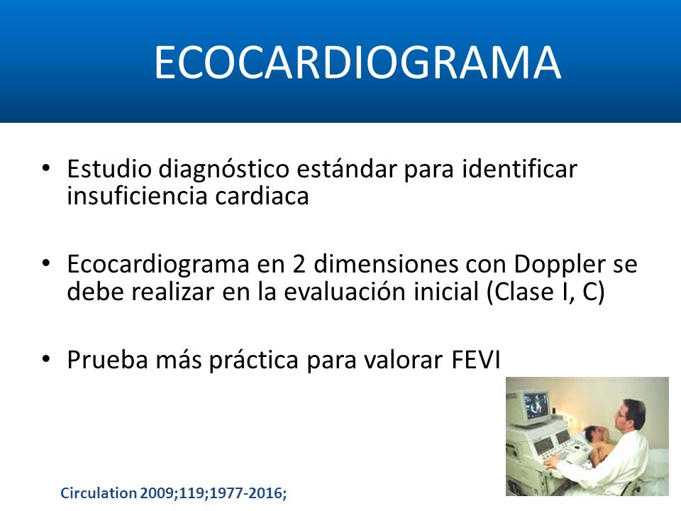 ECOCARDIOGRAMA Estudio diagnóstico estándar para identificar insuficiencia cardiaca.