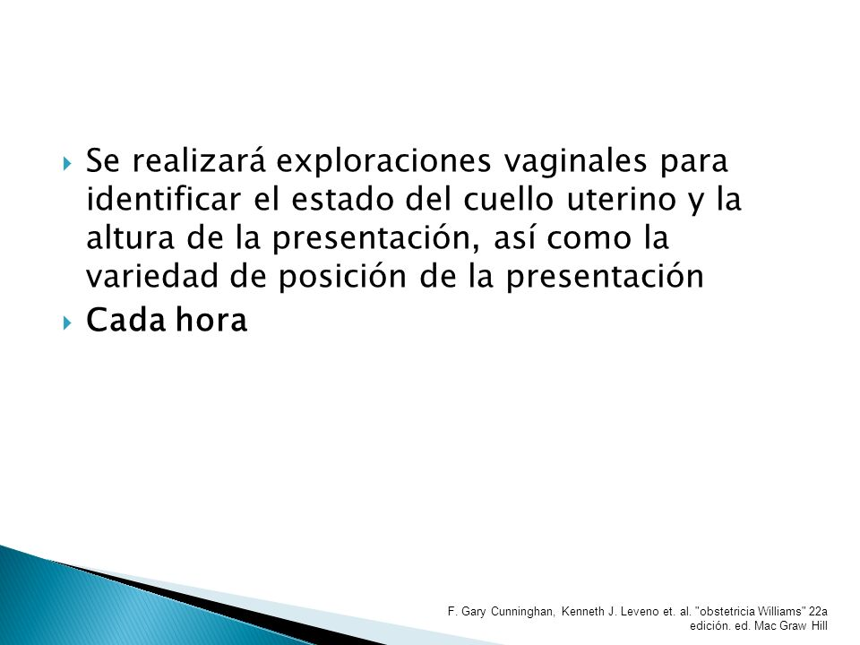Se realizará exploraciones vaginales para identificar el estado del cuello uterino y la altura de la presentación, así como la variedad de posición de la presentación