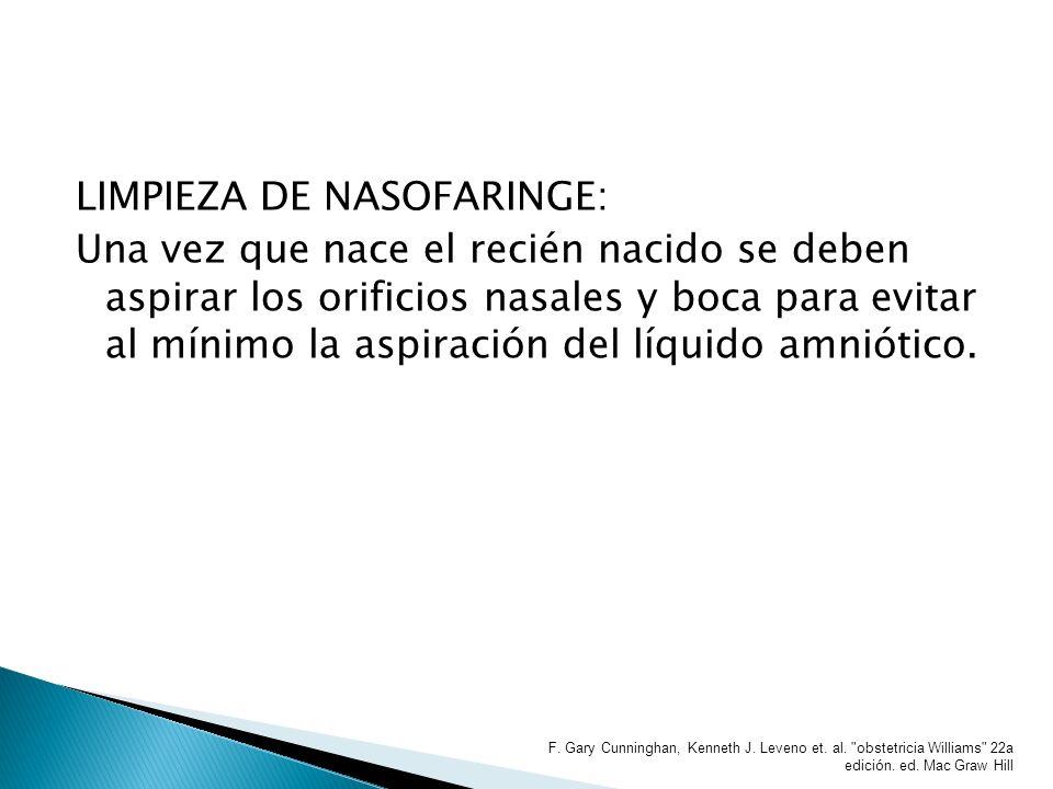 LIMPIEZA DE NASOFARINGE: Una vez que nace el recién nacido se deben aspirar los orificios nasales y boca para evitar al mínimo la aspiración del líquido amniótico.