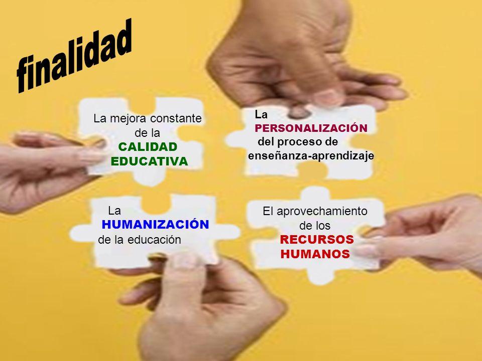 finalidad La mejora constante de la CALIDAD EDUCATIVA La