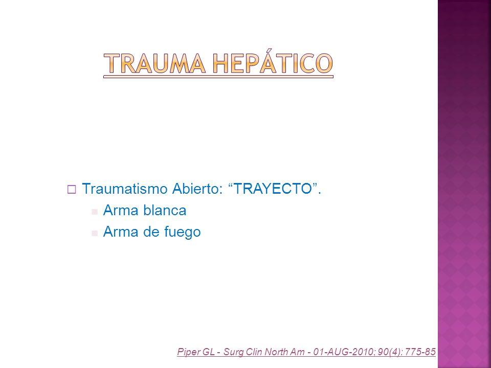 Trauma Hepático Traumatismo Abierto: TRAYECTO . Arma blanca