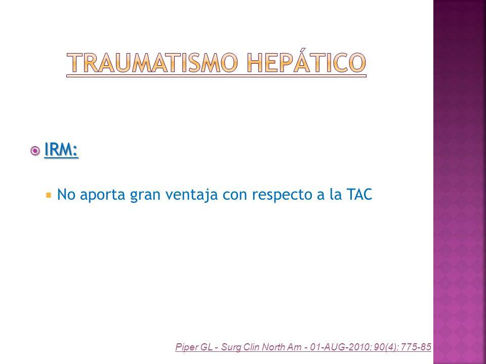 Traumatismo Hepático IRM: No aporta gran ventaja con respecto a la TAC