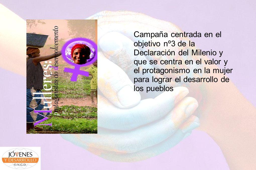 Campaña centrada en el objetivo nº3 de la Declaración del Milenio y que se centra en el valor y el protagonismo en la mujer para lograr el desarrollo de los pueblos