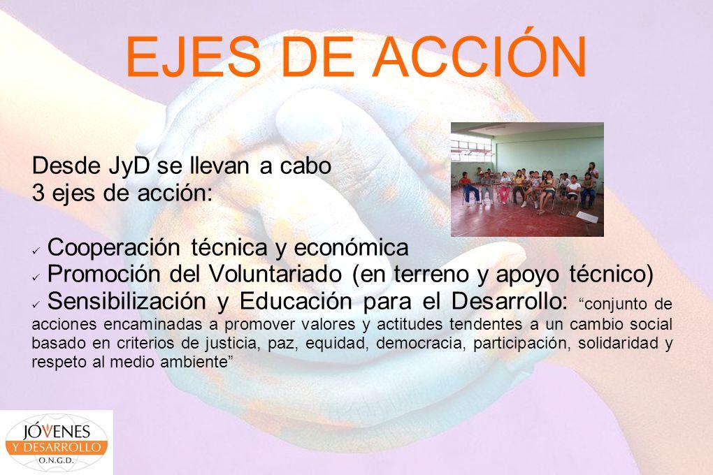 EJES DE ACCIÓN Desde JyD se llevan a cabo 3 ejes de acción: