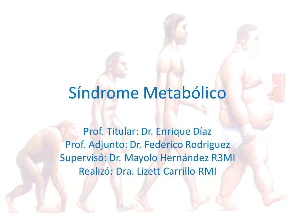Síndrome Metabólico Prof. Titular: Dr. Enrique Díaz