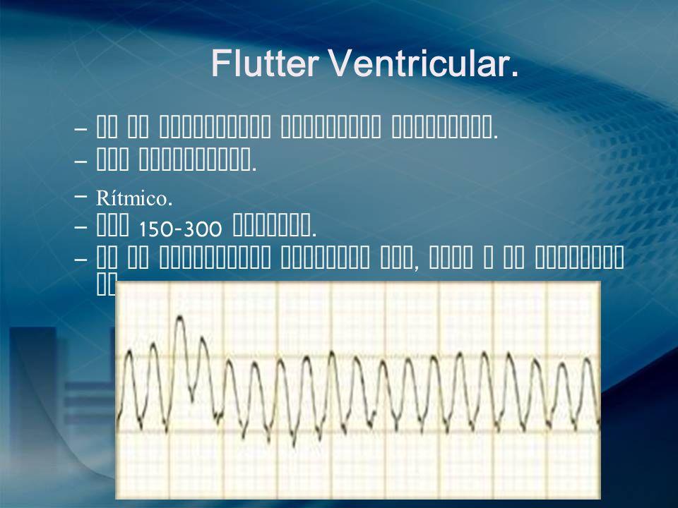Flutter Ventricular. No se identifica actividad auricular.