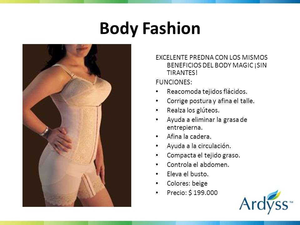 Body Fashion EXCELENTE PREDNA CON LOS MISMOS BENEFICIOS DEL BODY MAGIC ¡SIN TIRANTES! FUNCIONES: Reacomoda tejidos flácidos.