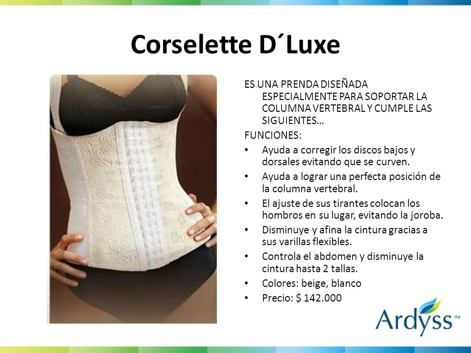 Corselette D´LuxeES UNA PRENDA DISEÑADA ESPECIALMENTE PARA SOPORTAR LA COLUMNA VERTEBRAL Y CUMPLE LAS SIGUIENTES…