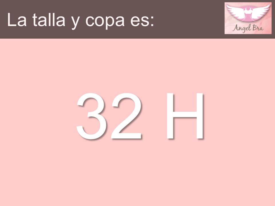 La talla y copa es: 32 H