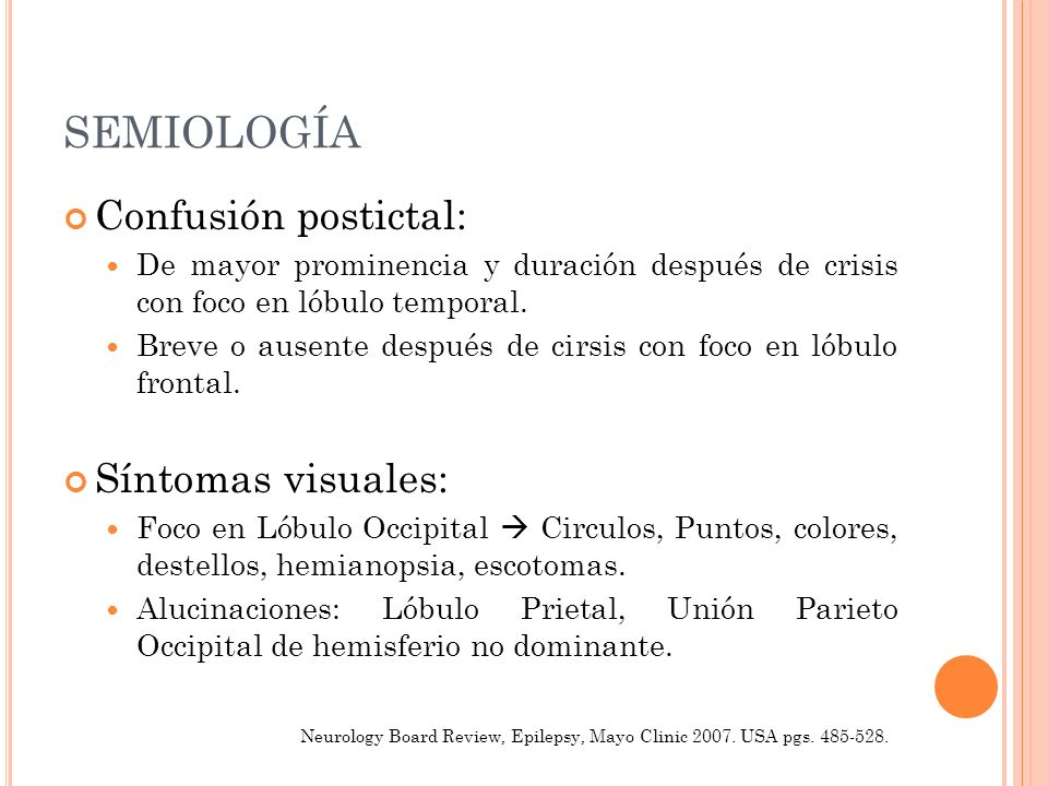 SEMIOLOGÍA Confusión postictal: Síntomas visuales: