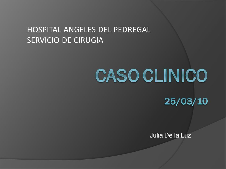 CASO CLINICO 25/03/10 HOSPITAL ANGELES DEL PEDREGAL