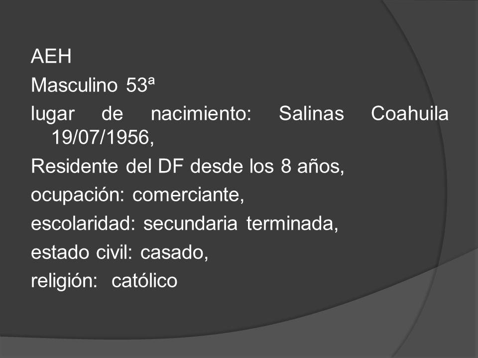 AEH Masculino 53ª. lugar de nacimiento: Salinas Coahuila 19/07/1956, Residente del DF desde los 8 años,