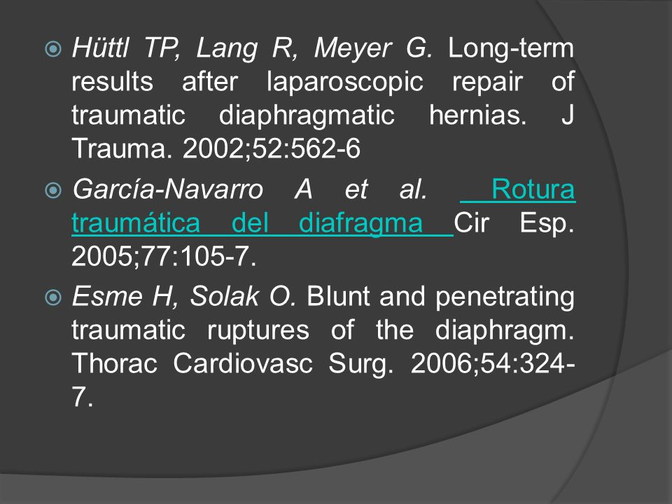 Hüttl TP, Lang R, Meyer G. Long-term results after laparoscopic repair of traumatic diaphragmatic hernias. J Trauma. 2002;52:562-6