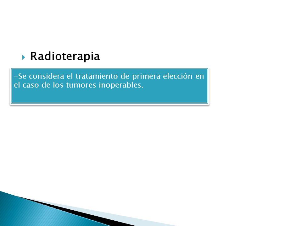 Radioterapia -Se considera el tratamiento de primera elección en