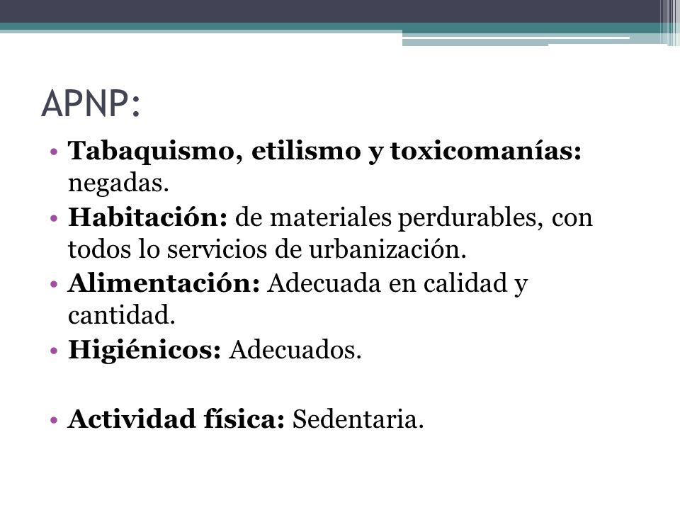 APNP: Tabaquismo, etilismo y toxicomanías: negadas.