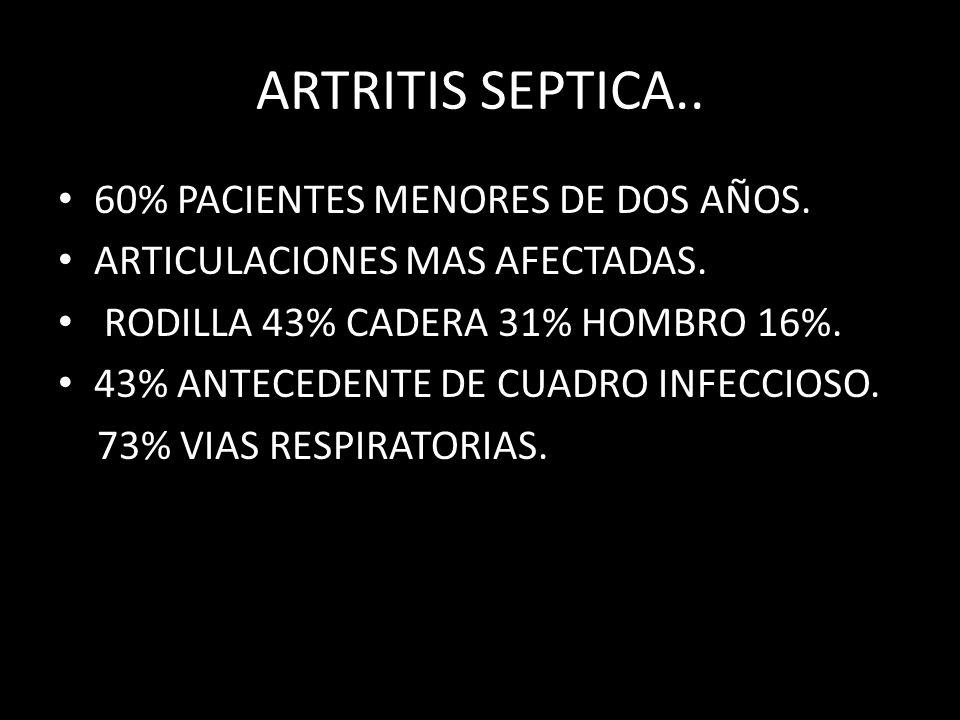 ARTRITIS SEPTICA.. 60% PACIENTES MENORES DE DOS AÑOS.