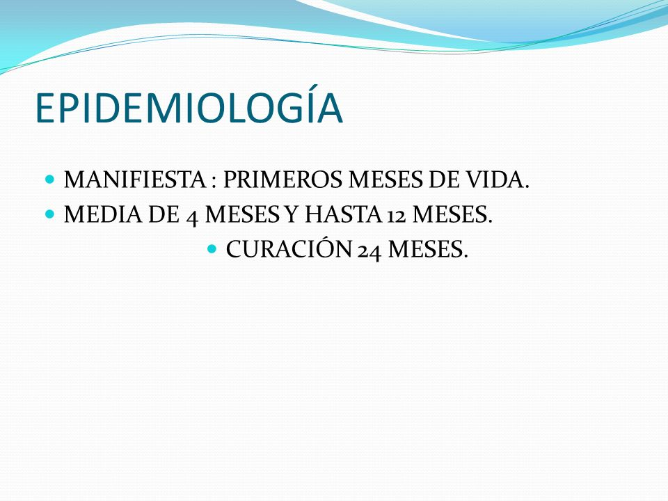 EPIDEMIOLOGÍA MANIFIESTA : PRIMEROS MESES DE VIDA.