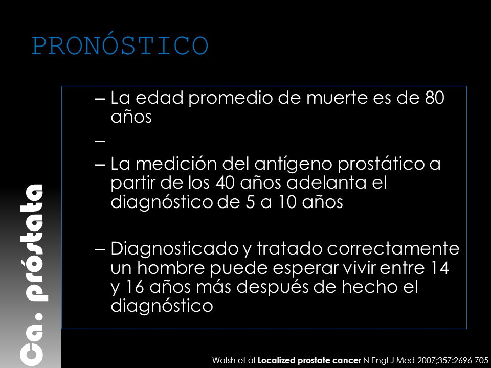 Ca. próstata PRONÓSTICO La edad promedio de muerte es de 80 años