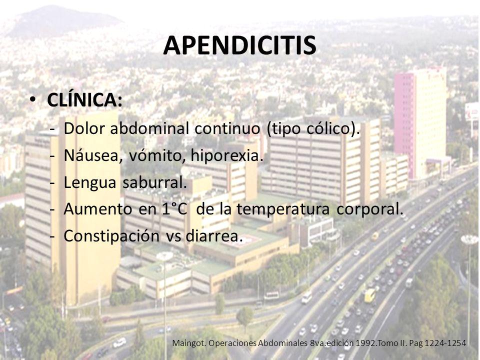 APENDICITIS CLÍNICA: - Dolor abdominal continuo (tipo cólico).