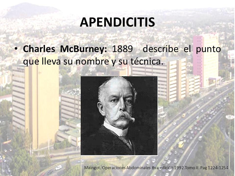 APENDICITIS Charles McBurney: 1889 describe el punto que lleva su nombre y su técnica.