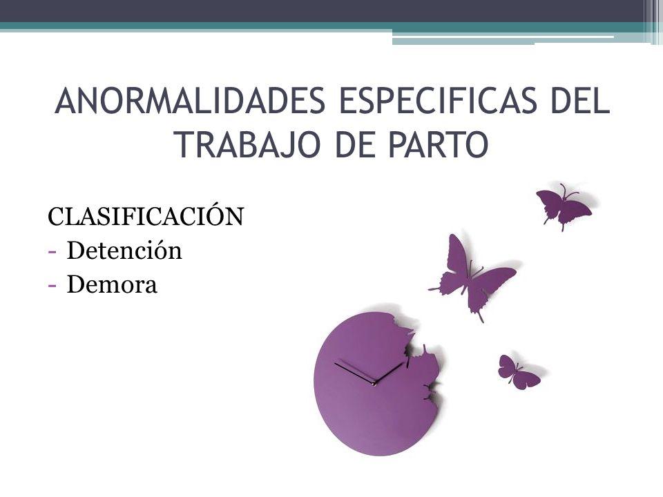 ANORMALIDADES ESPECIFICAS DEL TRABAJO DE PARTO