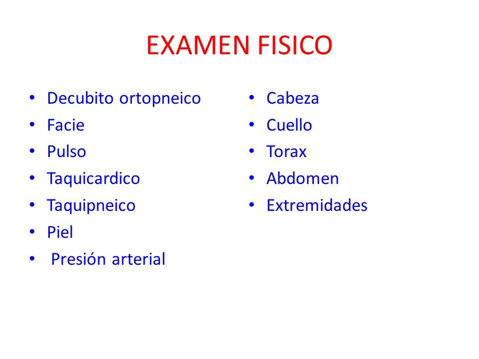 EXAMEN FISICO Decubito ortopneico Facie Pulso Taquicardico Taquipneico