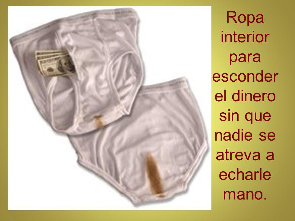 Ropa interior para esconder el dinero sin que nadie se atreva a echarle mano.