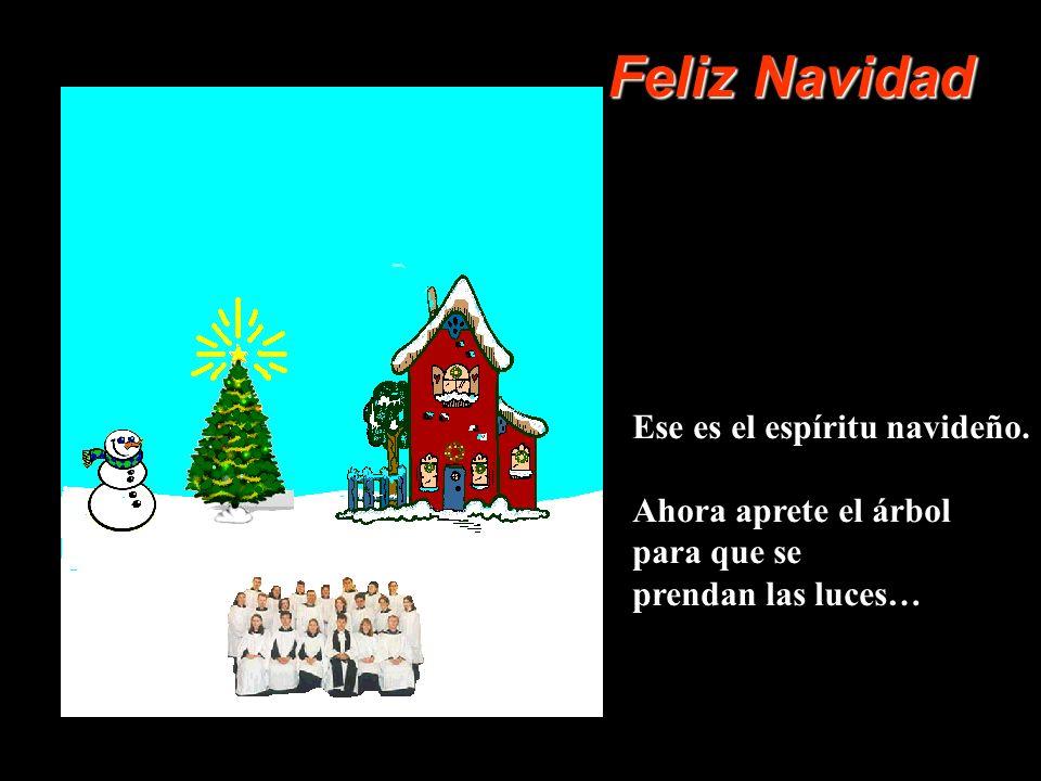 Feliz Navidad Ese es el espíritu navideño. Ahora aprete el árbol