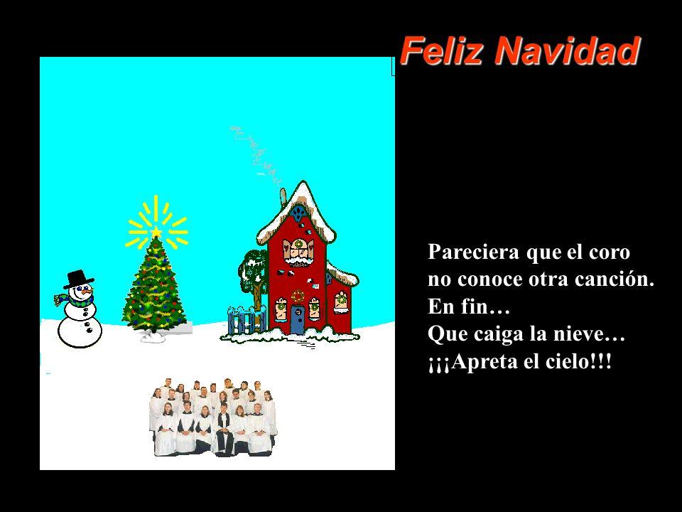 Feliz Navidad Pareciera que el coro no conoce otra canción. En fin…
