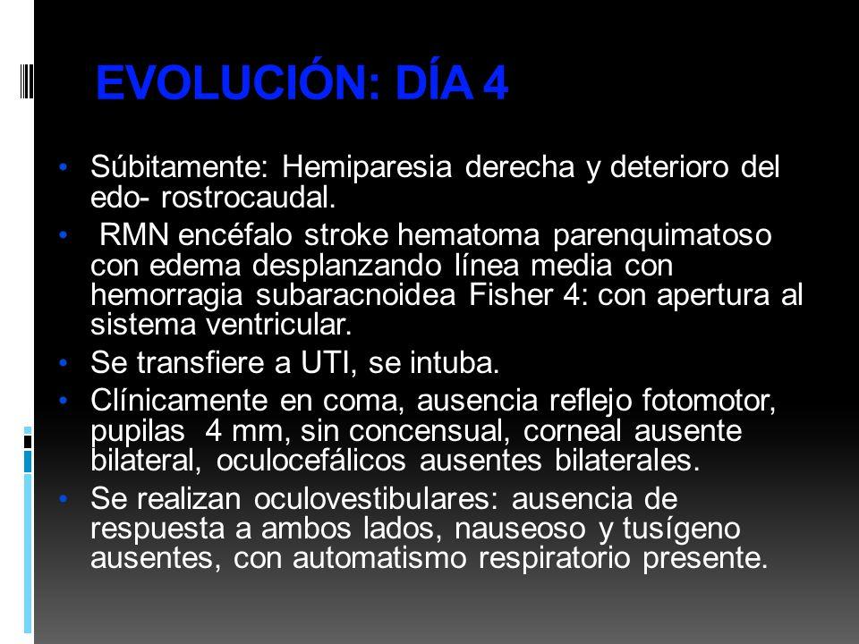 EVOLUCIÓN: DÍA 4 Súbitamente: Hemiparesia derecha y deterioro del edo- rostrocaudal.