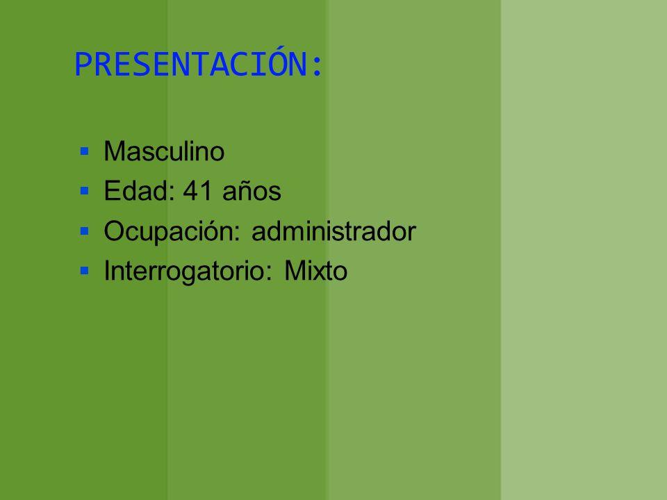 PRESENTACIÓN: Masculino Edad: 41 años Ocupación: administrador
