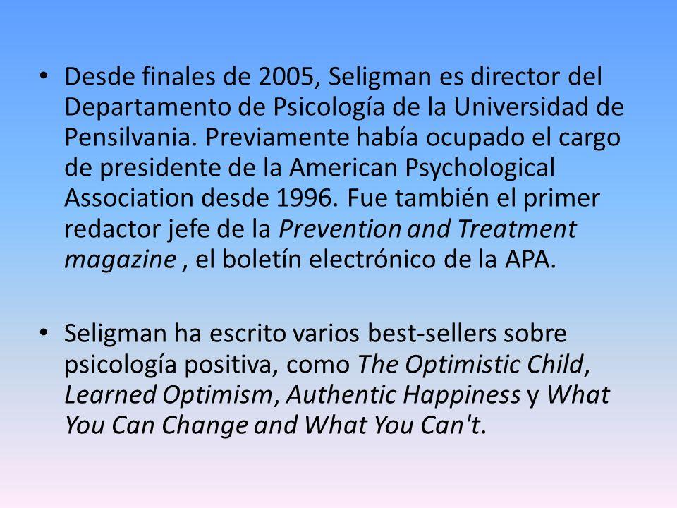 Desde finales de 2005, Seligman es director del Departamento de Psicología de la Universidad de Pensilvania. Previamente había ocupado el cargo de presidente de la American Psychological Association desde 1996. Fue también el primer redactor jefe de la Prevention and Treatment magazine , el boletín electrónico de la APA.