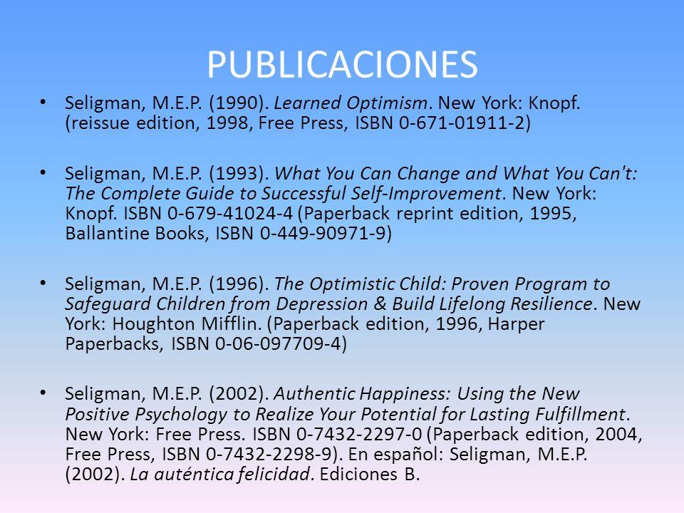 PUBLICACIONESSeligman, M.E.P. (1990). Learned Optimism. New York: Knopf. (reissue edition, 1998, Free Press, ISBN 0-671-01911-2)