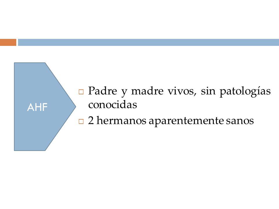 AHF Padre y madre vivos, sin patologías conocidas