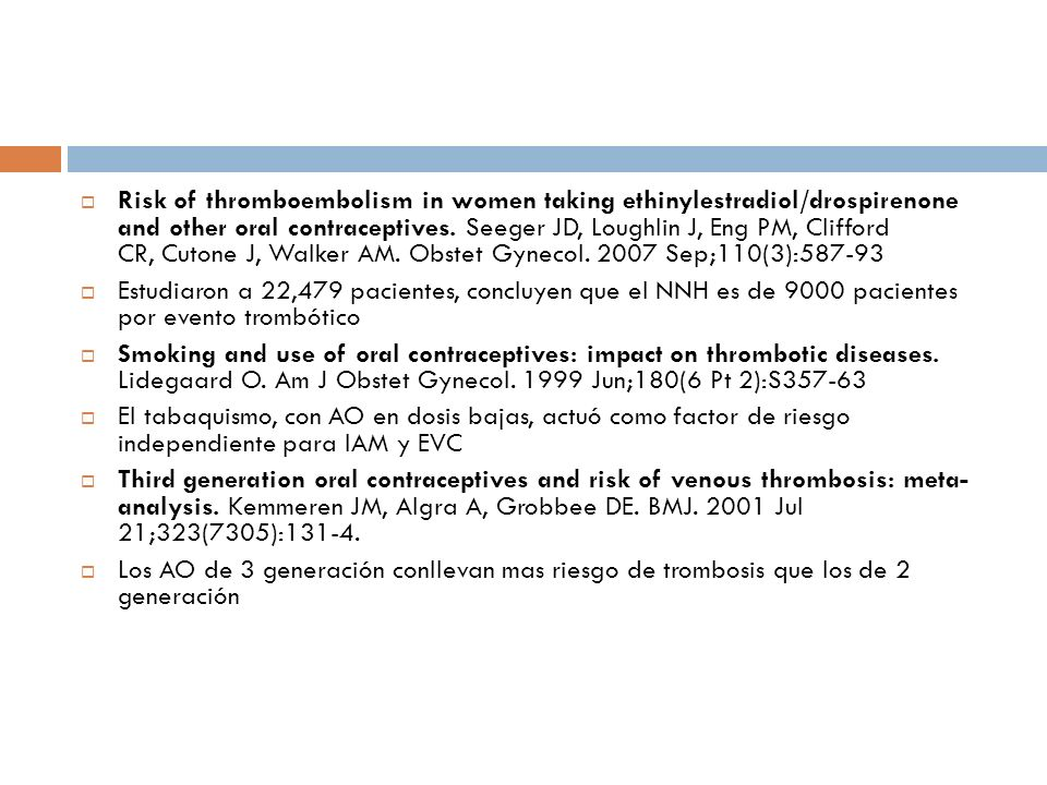 Risk of thromboembolism in women taking ethinylestradiol/drospirenone and other oral contraceptives. Seeger JD, Loughlin J, Eng PM, Clifford CR, Cutone J, Walker AM. Obstet Gynecol Sep;110(3):587-93