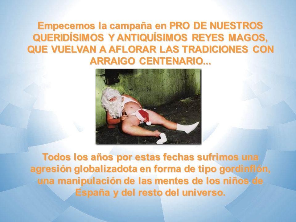 Empecemos la campaña en PRO DE NUESTROS QUERIDÍSIMOS Y ANTIQUÍSIMOS REYES MAGOS, QUE VUELVAN A AFLORAR LAS TRADICIONES CON ARRAIGO CENTENARIO...