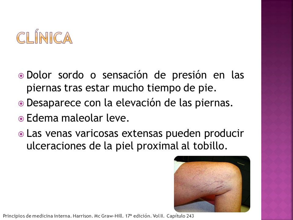 Clínica Dolor sordo o sensación de presión en las piernas tras estar mucho tiempo de pie. Desaparece con la elevación de las piernas.