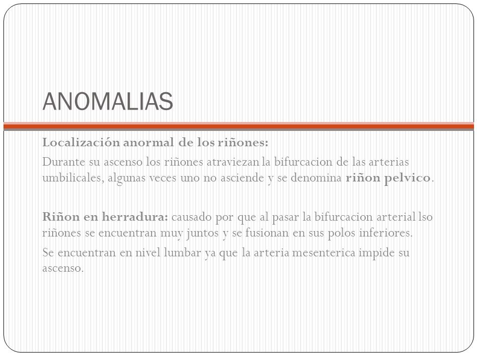 ANOMALIAS Localización anormal de los riñones: