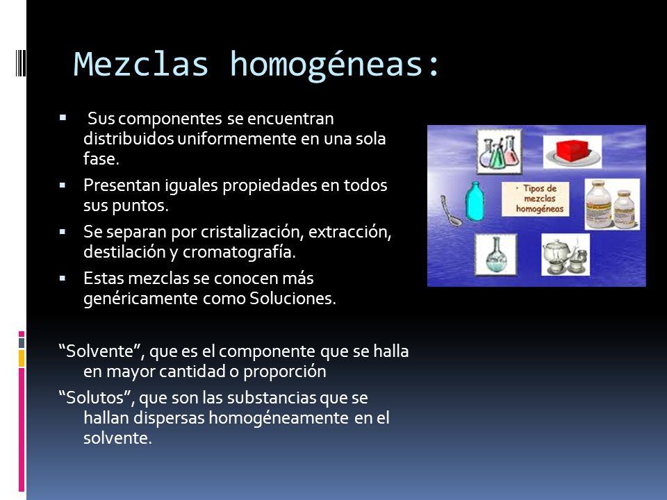 Mezclas homogéneas: Sus componentes se encuentran distribuidos uniformemente en una sola fase. Presentan iguales propiedades en todos sus puntos.