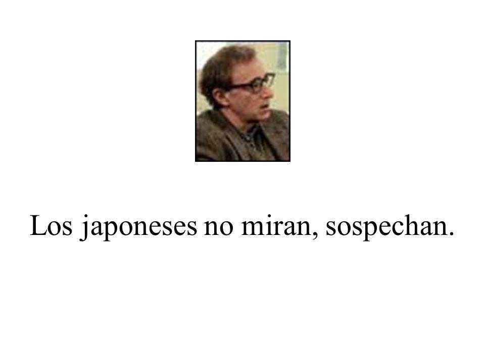 Los japoneses no miran, sospechan.