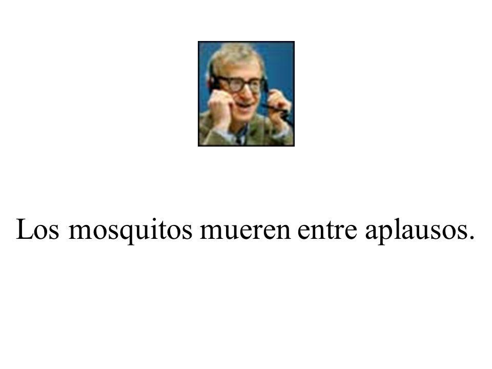 Los mosquitos mueren entre aplausos.