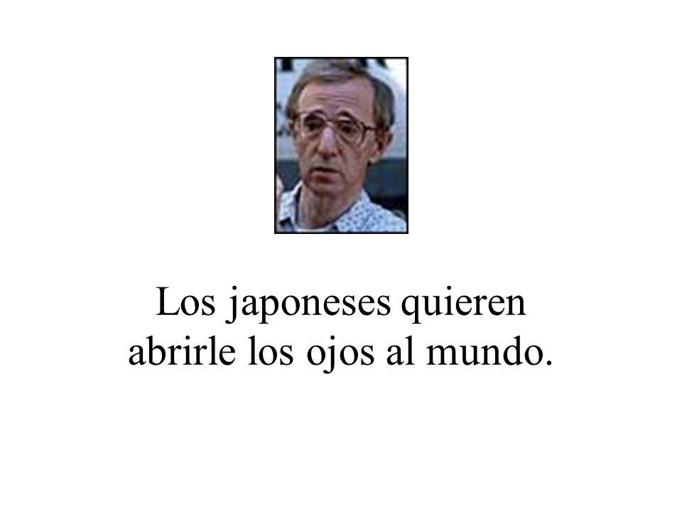 Los japoneses quieren abrirle los ojos al mundo.