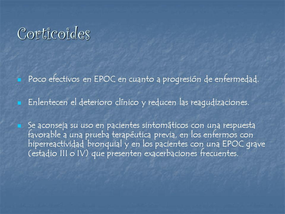 Corticoides Poco efectivos en EPOC en cuanto a progresión de enfermedad. Enlentecen el deterioro clínico y reducen las reagudizaciones.