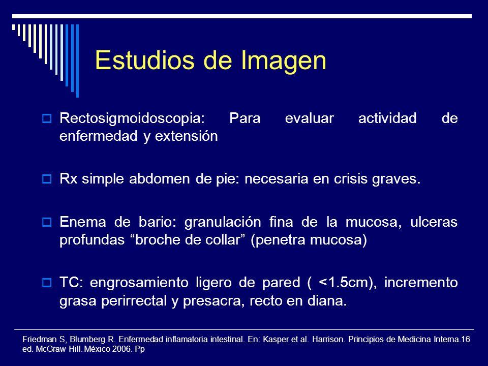 Estudios de Imagen Rectosigmoidoscopia: Para evaluar actividad de enfermedad y extensión. Rx simple abdomen de pie: necesaria en crisis graves.