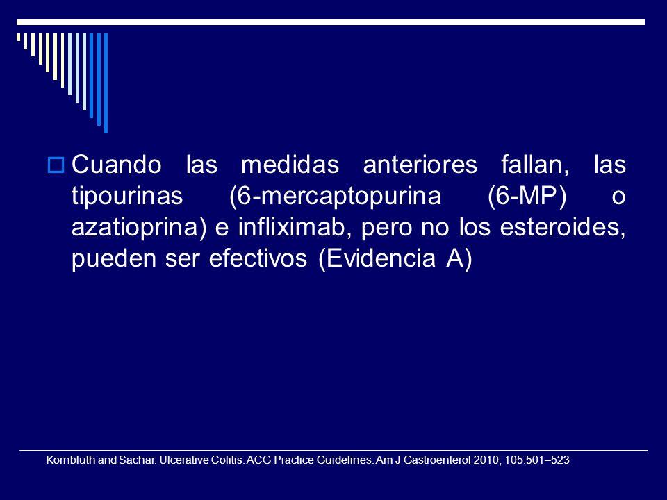 Cuando las medidas anteriores fallan, las tipourinas (6-mercaptopurina (6-MP) o azatioprina) e infliximab, pero no los esteroides, pueden ser efectivos (Evidencia A)
