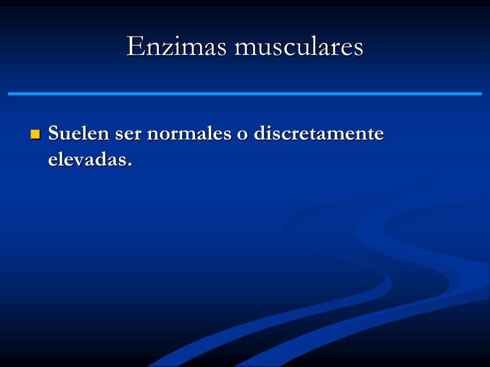 Enzimas musculares Suelen ser normales o discretamente elevadas.
