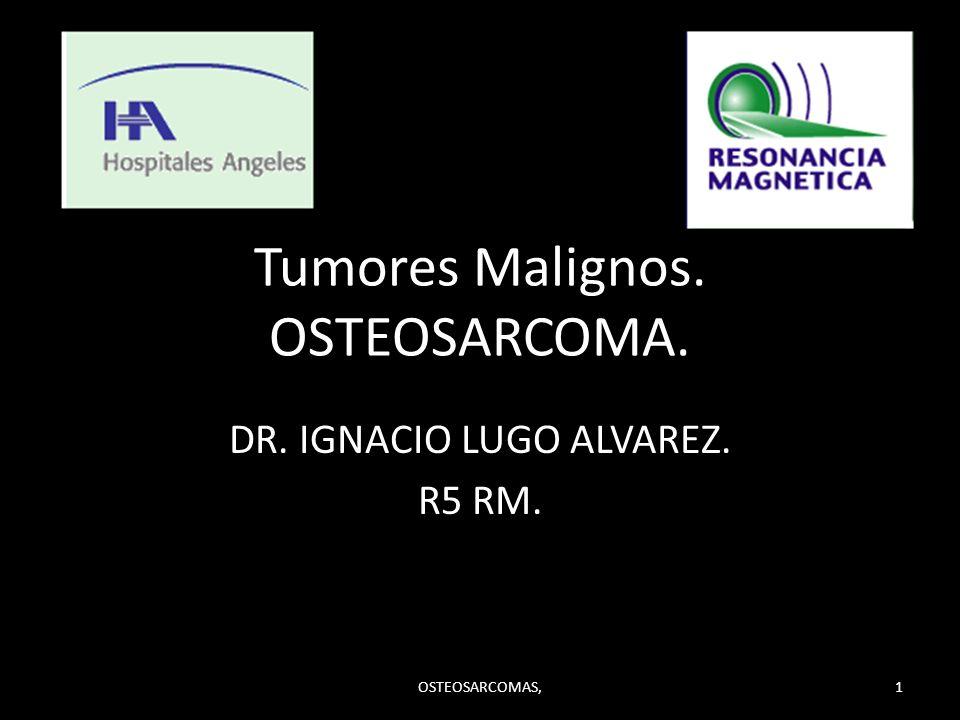 Tumores Malignos. OSTEOSARCOMA.