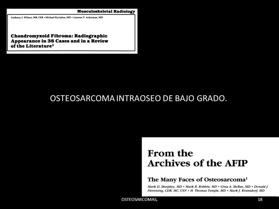 OSTEOSARCOMA INTRAOSEO DE BAJO GRADO.
