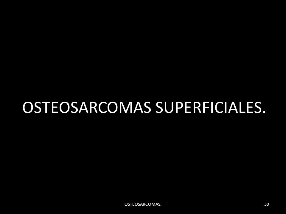 OSTEOSARCOMAS SUPERFICIALES.