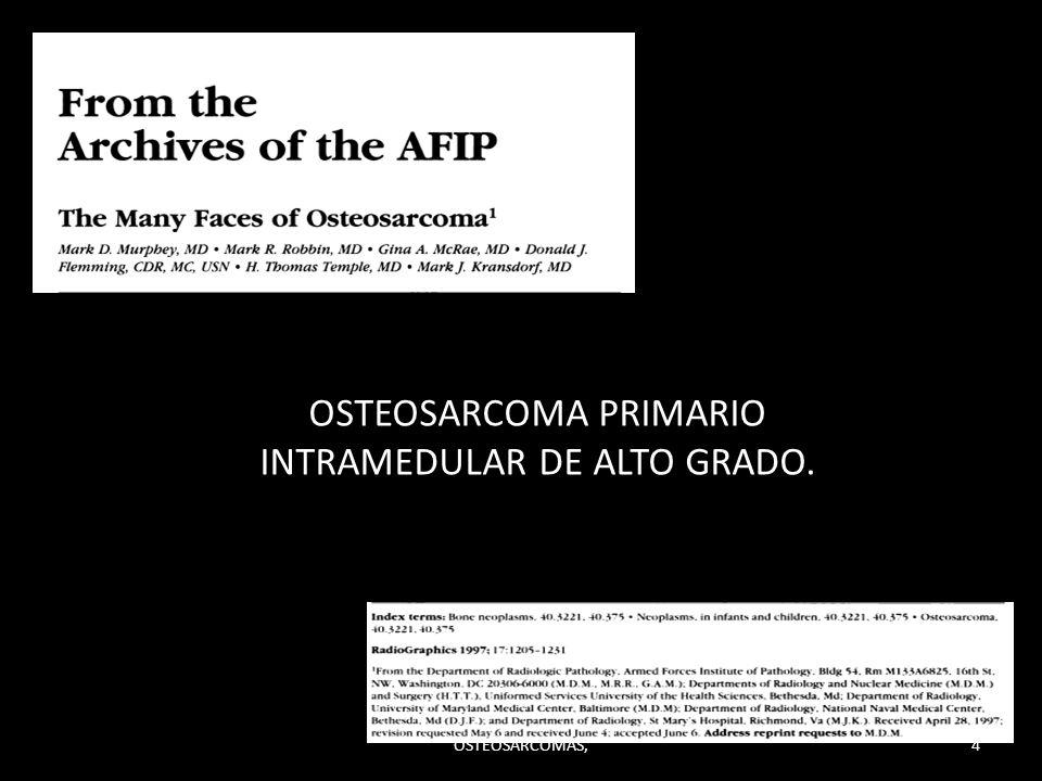 OSTEOSARCOMA PRIMARIO INTRAMEDULAR DE ALTO GRADO.